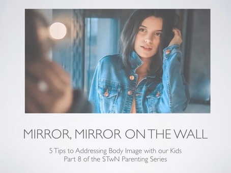 5 Tips to Addressing Body Image with our Kids – Part 8 of the STwN Parenting Series