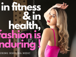 In Fitness and In Health, Fashion is Enduring !