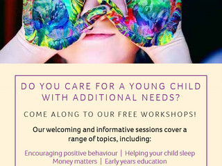 DO YOU CARE FOR A YOUNG CHILDWITH ADDITIONAL NEEDS ? COME ALONG TO THESE FREE WORKSHOPS!