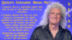 Brian May Queen Vegan