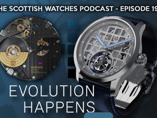 Scottish Watches Podcast #191 : Watch Industry Insider News and Updates with Horage