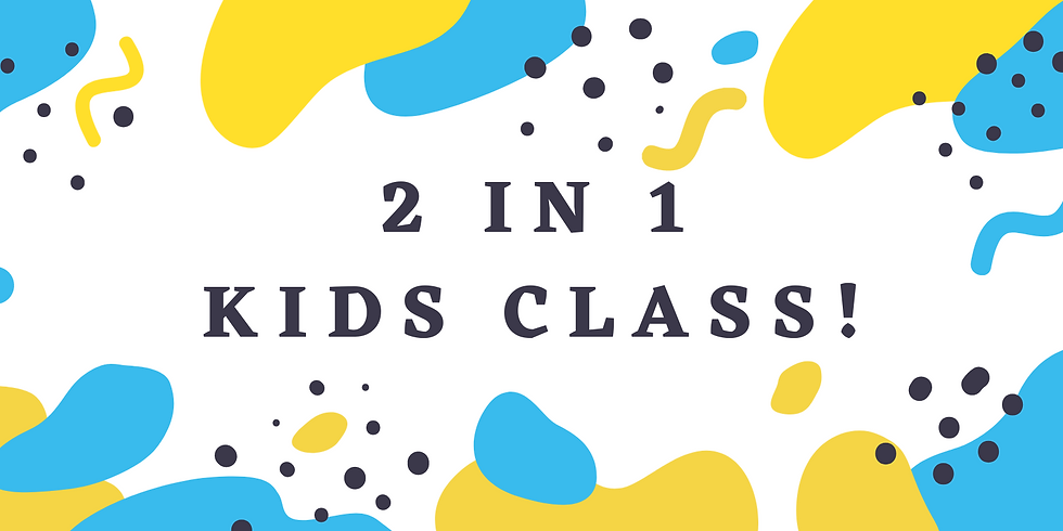 2 in 1 Kids Class! - Saturday, May 1st @ 10 AM