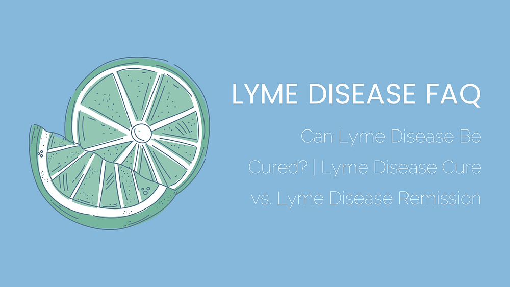This FAQ answers the question: is lyme disease curable? Let's explore the difference between a Lyme disease cure and Lyme disease remission