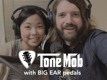 Tone Mob Podcast x BIG EAR pedals!