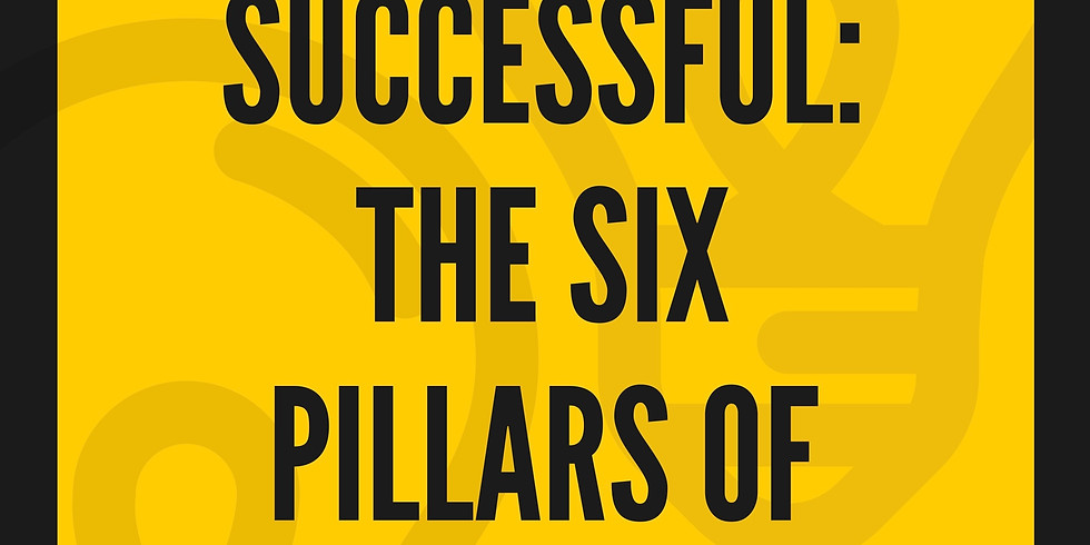 How To Be Successful: The Six Pillars of Success