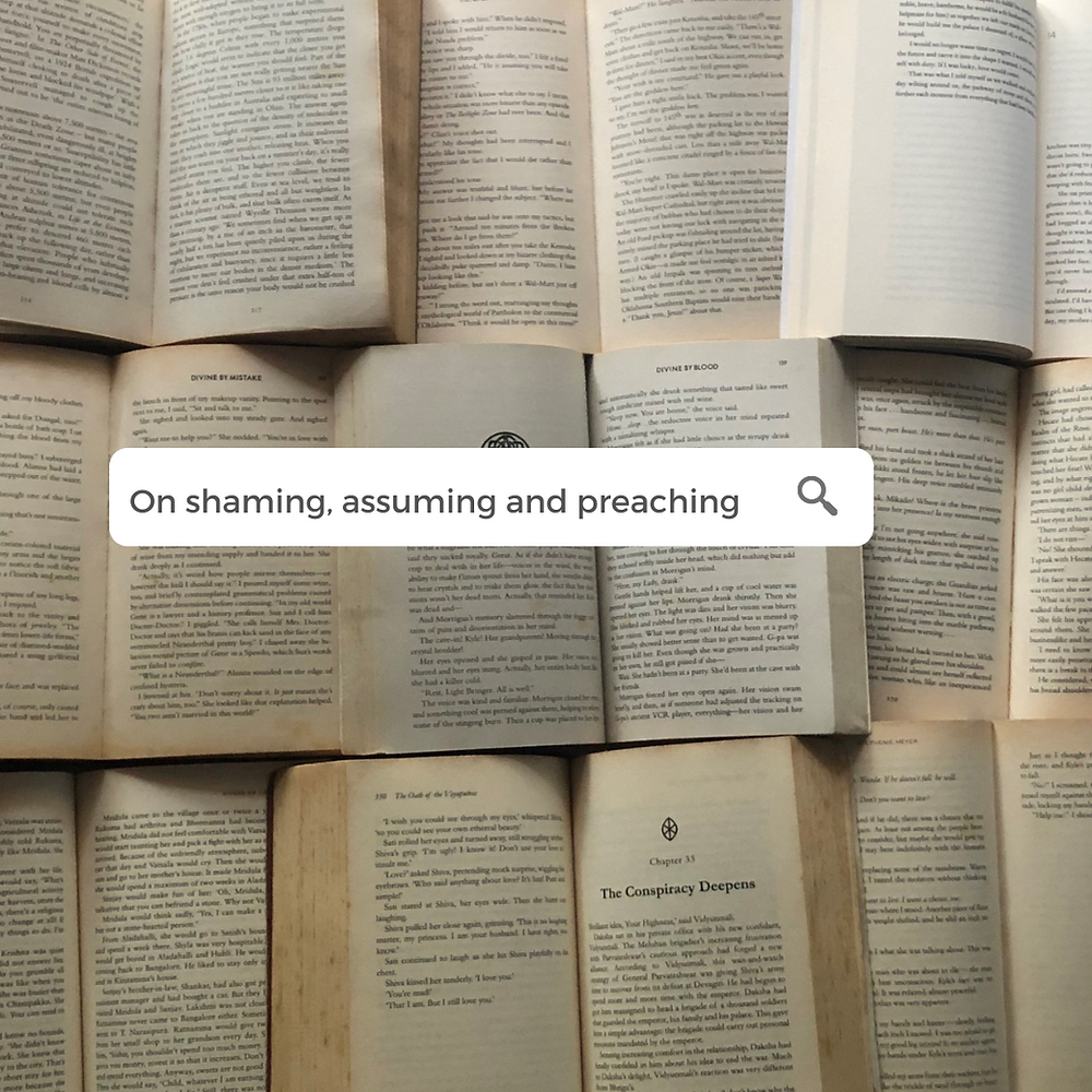 """In the background, open books arranged neatly across the picture. On top of this is a google search bar with text that says: """"On shaming, assuming and preaching""""  Attachments area"""