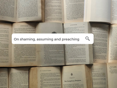 On Shaming, Assuming and Preaching