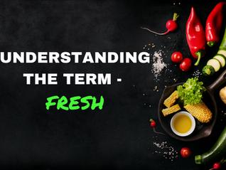 Understanding the Term - FRESH