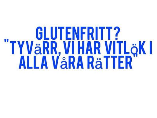 HAR NI NÅGOT GLUTENFRITT?