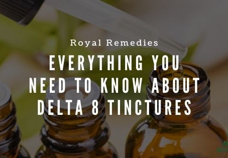 Everything You Need to Know About Delta 8 Tinctures