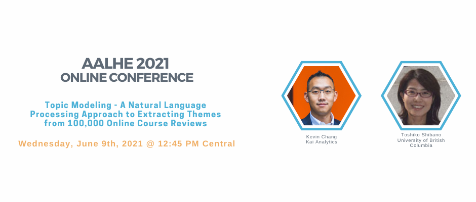 """An announcement for the AALHE 2021 Online Conference where Kai Chang and Toshiko Shibano presented on """"Topic Modeling - A Natural Language Processing Approach to Extracting Themes from 100,000 Online Course Reviews."""""""