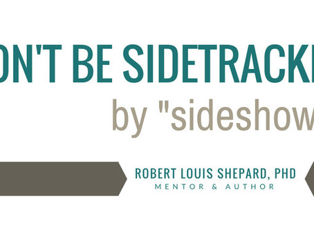 "Don't be ""Sidetracked"" by ""Sideshows"""