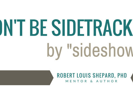 """Don't be """"Sidetracked"""" by """"Sideshows"""""""
