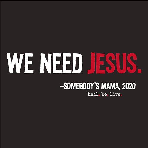 We Need Jesus Tee (Adult)