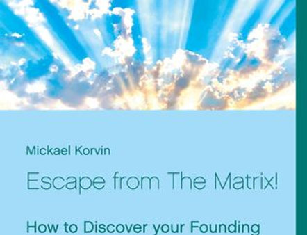 Escape from the Matrix! - How to Discover your Founding Event & Find Peace