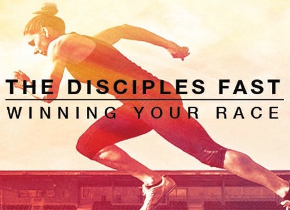 THE DISCIPLES FAST  WINNING YOUR RACE