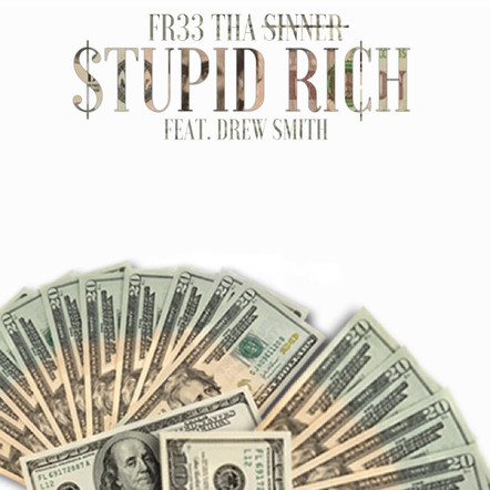 Fr33 Tha Sinner feat Drew Smith $tupid Rich
