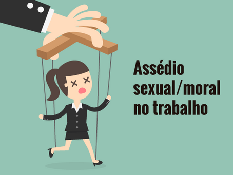 ASSÉDIO MORAL E SEXUAL NA RELAÇÃO DE EMPREGO