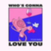 Whos Gonna Love You Cover.jpg