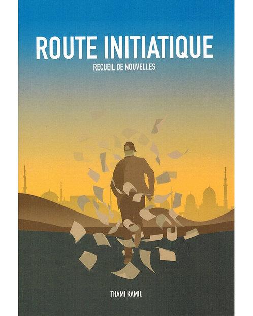 Route initiatique, recueil de nouvelles,  Thami Kamil.