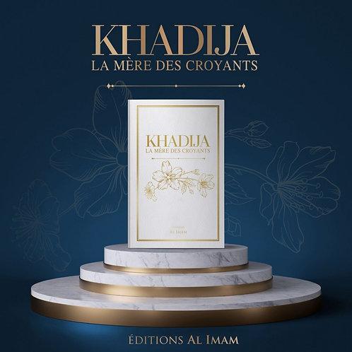 KHADIJA LA MÈRE DES CROYANTS - EDITIONS AL IMAM