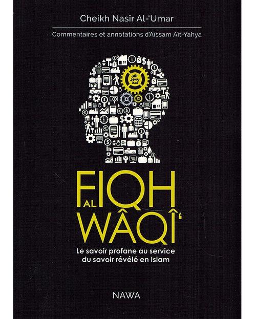 Fiqh Al-Wâqî' - Le savoir profane au service du savoir révélé en Islam -