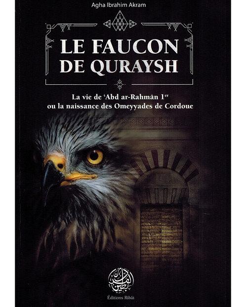 Le Faucon deQuraysh - La vie de 'Abd Ar-Rahmân 1er ou la naissance des Omeyyades