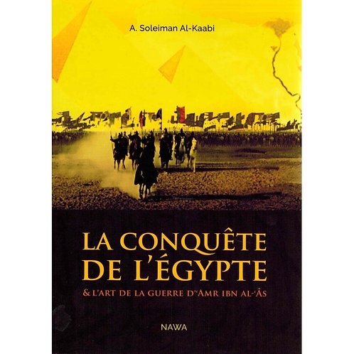 La Conquête de l'Égypte et l'Art de la Guerre d'Amr Ibn Al-'As - NAWA