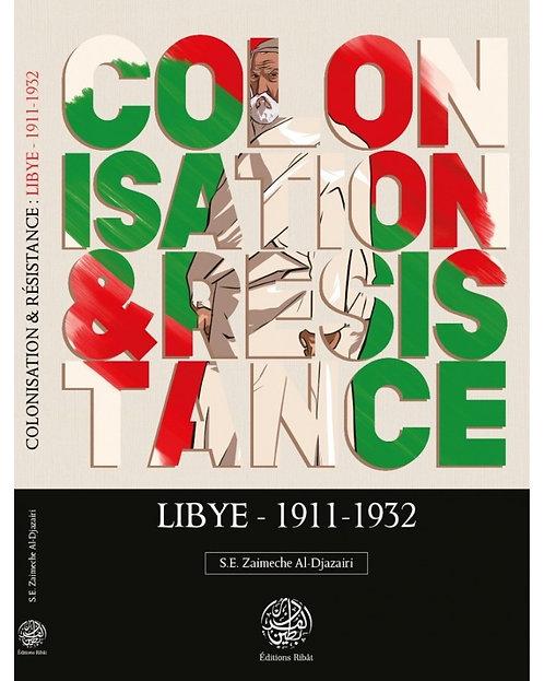 Colonisation & Résistance : Lybie (1911-1932) - S.E Zaimeche Al-Djazairi -