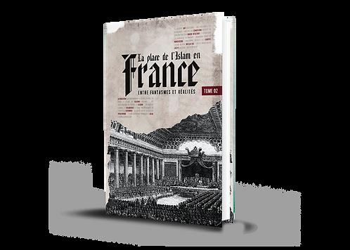 La place de l'islam en France, entre fantasmes et réalités Tome 2