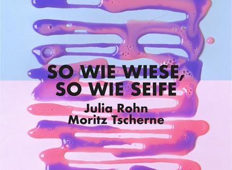 """""""So wie Wiese, so wie Seife"""" - Julia Rohn und Moritz Tscherne"""