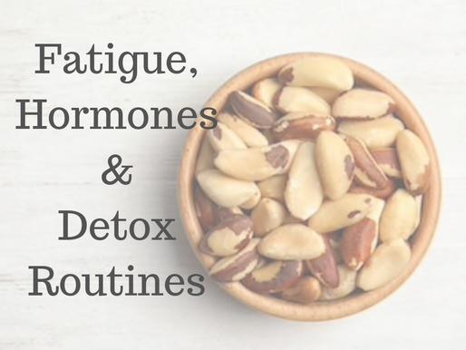 Fatigue, Hormones and Detox Routines