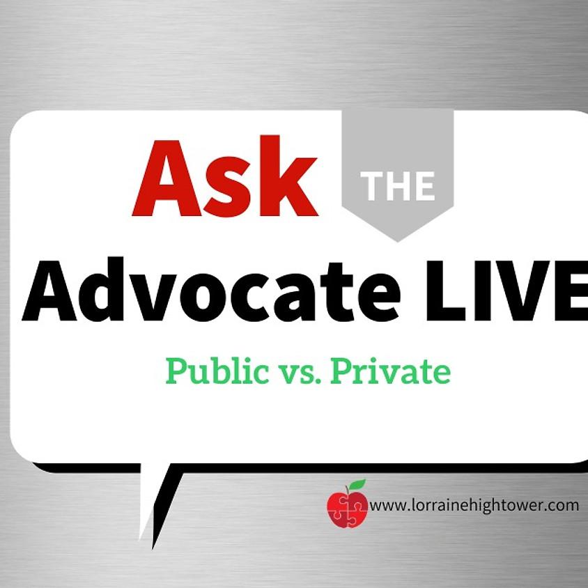 Ask the Advocate LIVE- Public vs. Private