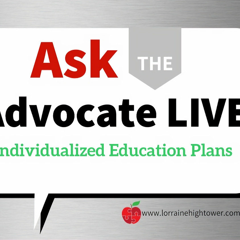 Ask the Advocate LIVE- Individualized Education Plans