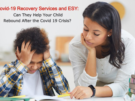 Covid-19 Recovery Services and ESY:  Can They Help Your Child Rebound After the Covid 19 Crisis?