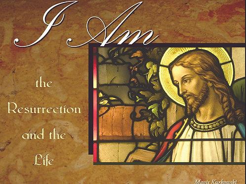 I AM the Resurrection & the Life!