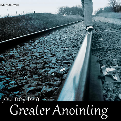 Journey to a Greater Anointing