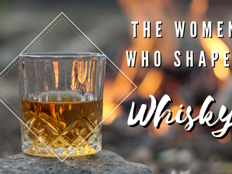The women who shaped Whisky!