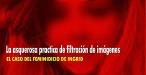 La asquerosa practica de filtración de imágenes. El caso del feminicidio de Ingrid