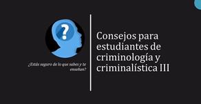 Consejos para estudiantes de criminología 3: ¿estás seguro de lo que sabes?