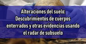 Alteraciones del suelo: Descubrimientos de cuerpos enterrados y otras evidencias usando el radar