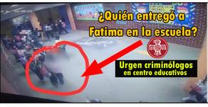 Investiga la SEP quien entregó a Fátima en la escuela ¿Y los criminólogos en la escuelas cúando?
