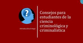 Consejos para estudiantes de la ciencia criminológica y criminalística