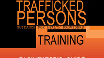Resource Alert! - Caring for Trafficked Persons: Guidance for Health Providers Facilitator's Guide