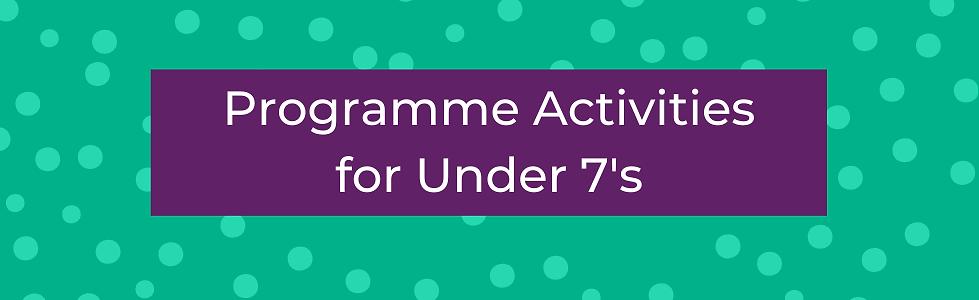 Programme Activities Under 7's Banner.pn