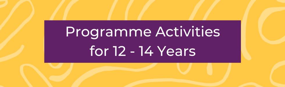 Copy of Programme Activities 12-14  Year
