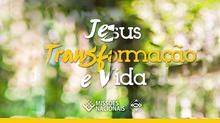 Jesus - Transformação e vida!