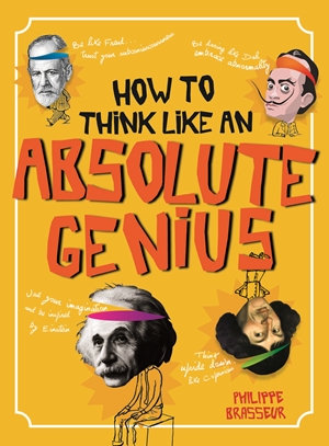 How to Think Like an Absolute Genius
