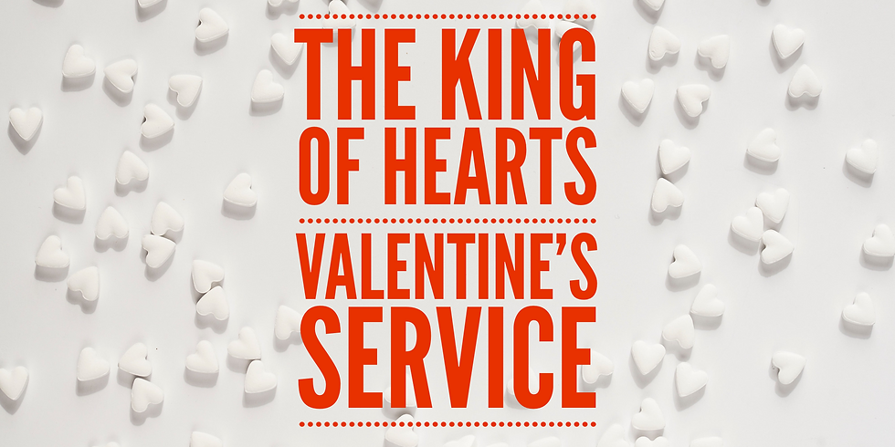 The King of Hearts Valentine's Day Service