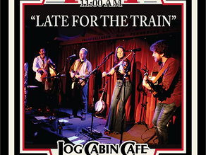 """LATE FOR THE TRAIN"" comes to Log Cabin Cafe - July 28th 11:AM Brunch!"